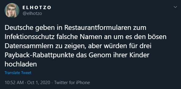 Deutsche geben in Restaurantformularen zum Infektionsschutz falsche Namen an um es den bösen Datensammlern zu zeigen, aber würden für drei Payback-Rabattpunkte das Genom ihrer Kinder hochladen
